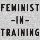 Feminist in training by artack