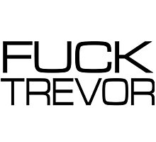 Fuck Trevor Photographic Print