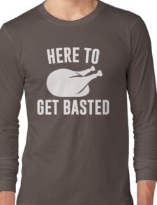 Here To Get Basted Long Sleeve T-Shirt