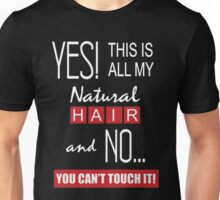 Yes This Is All My Natural Hair And No You Can't Touch It Unisex T-Shirt