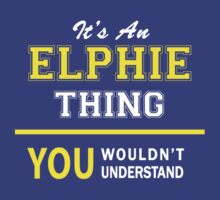 It's An ELPHIE thing, you wouldn't understand !! by satro