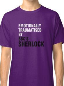 Emotionally traumatised by 04 Classic T-Shirt