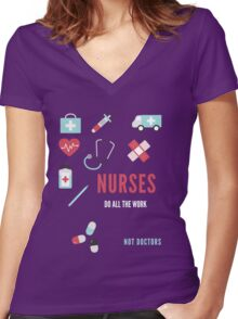 Nurses do all the work, not Doctors Women's Fitted V-Neck T-Shirt