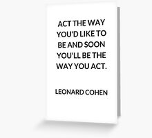 Act the way you'd like to be Greeting Card