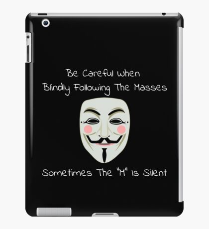 "Be Careful When Blindly Following the Masses - Sometimes the ""M"" Is Silent iPad Case/Skin"