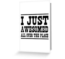 I just awesomed all over the place Greeting Card
