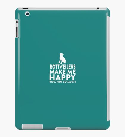 Rottweilers Make Me Happy Not You iPad Case/Skin