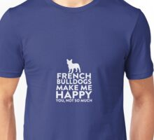 French Bulldogs Make Me Happy Not You Unisex T-Shirt