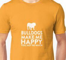 Bulldogs Make Me Happy Not You Unisex T-Shirt