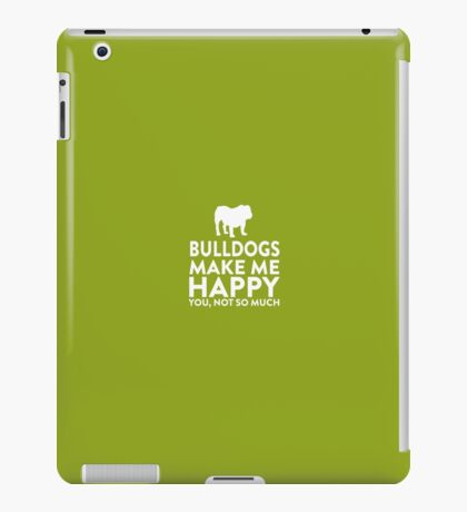 Bulldogs Make Me Happy Not You iPad Case/Skin