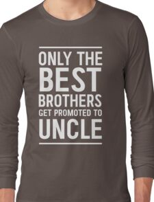 Only the best brothers get promoted to Uncle Long Sleeve T-Shirt