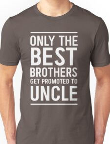 Only the best brothers get promoted to Uncle Unisex T-Shirt
