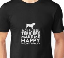 Jack Russel Terriers Make Me Happy Not You Unisex T-Shirt