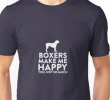 Boxers Make Me Happy Not You Unisex T-Shirt