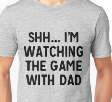 Shh...I'm watching the game with dad Unisex T-Shirt