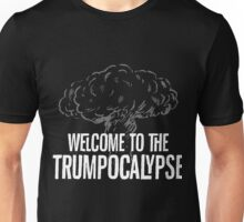 Welcome to the Trumpocalypse Unisex T-Shirt