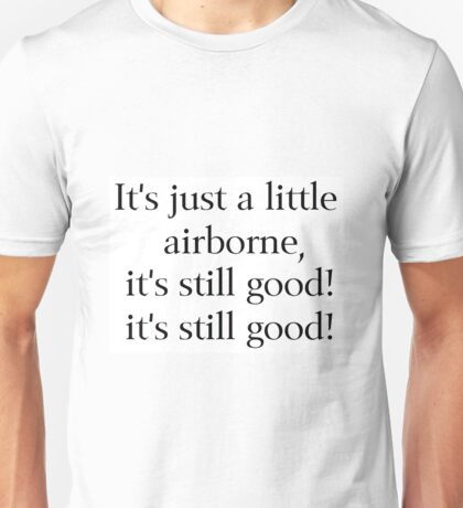 It's Just a Little Airborne Unisex T-Shirt