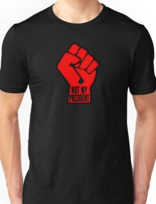 Not My President Power Fist Unisex T-Shirt