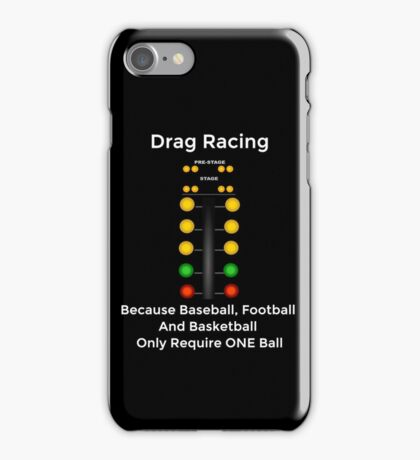 Drag Racing - Because Baseball, Football and Basketball Only Require ONE Ball iPhone Case/Skin