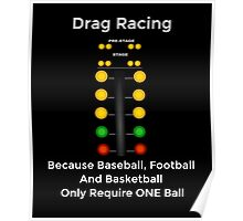 Drag Racing - Because Baseball, Football and Basketball Only Require ONE Ball Poster
