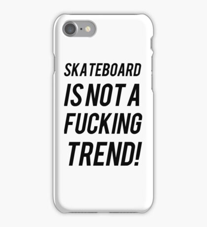 SKATEBOARD IS NOT A TREND iPhone Case/Skin