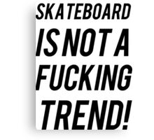 SKATEBOARD IS NOT A TREND Canvas Print