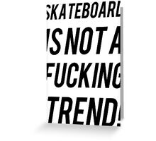 SKATEBOARD IS NOT A TREND Greeting Card