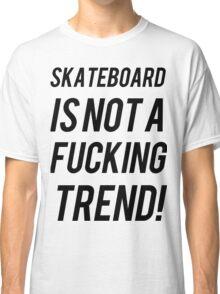 SKATEBOARD IS NOT A TREND Classic T-Shirt