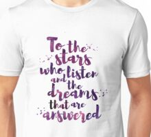 To the stars who listen and the dreams that are answered Unisex T-Shirt