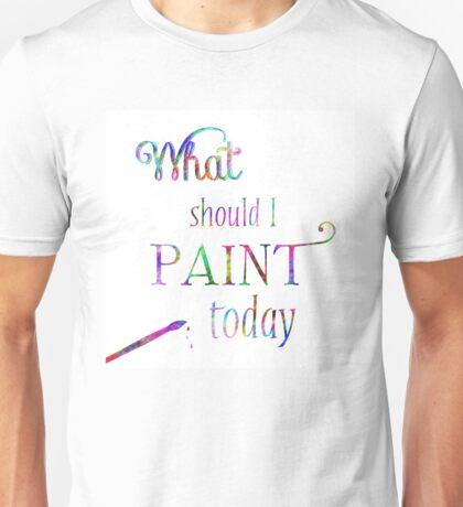 What Should I Paint Art Unisex T-Shirt