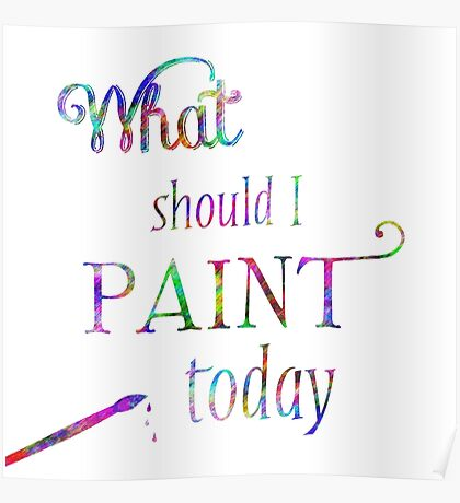 What Should I Paint Art Poster