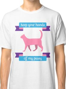 Keep Your Hands Off My Pussy Classic T-Shirt