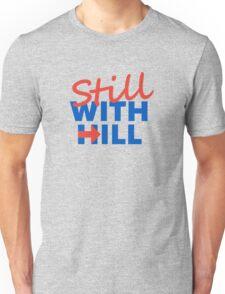 Still With Hill Unisex T-Shirt