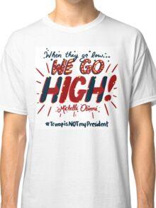 We Go High! Classic T-Shirt