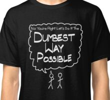 Sarcastic Let's Do it the Dumbest Way Possible with Stick Figures Classic T-Shirt