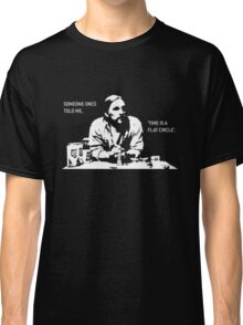 Time is a Flat Circle Classic T-Shirt