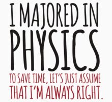Hilarious 'I majored in physics. To save time, let's just assume that I'm always right' T-Shirt by Albany Retro