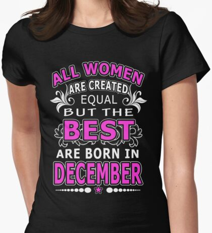 All Women Are Created Equal But The Best Are Born In December Womens Fitted T-Shirt