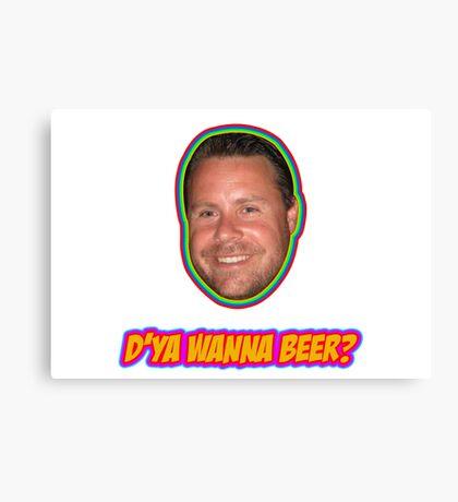 D'ya Wanna Beer? Canvas Print