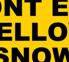 DONT EAT YELLOW SNOW Sticker
