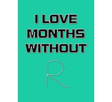 I love months without R... Photographic Print
