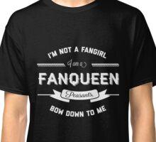 I'm not a fangirl. I'm a fanqueen. Classic T-Shirt