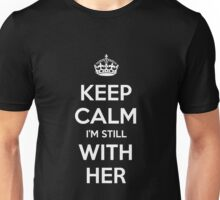Keep Calm I'm Still With Her - Hillary Unisex T-Shirt