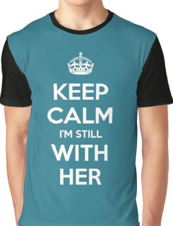 Keep Calm I'm Still With Her - Hillary Graphic T-Shirt