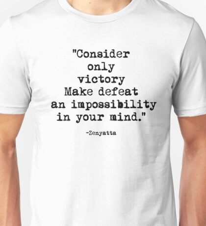 Consider only victory make defeat an impossibility Unisex T-Shirt