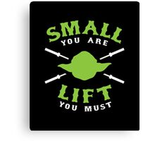 Small You Are Lift You Must Canvas Print