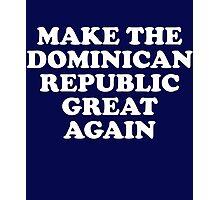 Make Dominican Republic Great Again Photographic Print