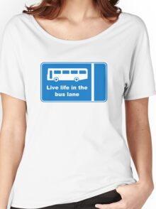 Live Life In The Bus Lane Women's Relaxed Fit T-Shirt