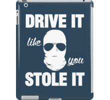 DRIVE IT like you STOLE IT (1) iPad Case/Skin