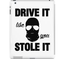 DRIVE IT like you STOLE IT (2) iPad Case/Skin